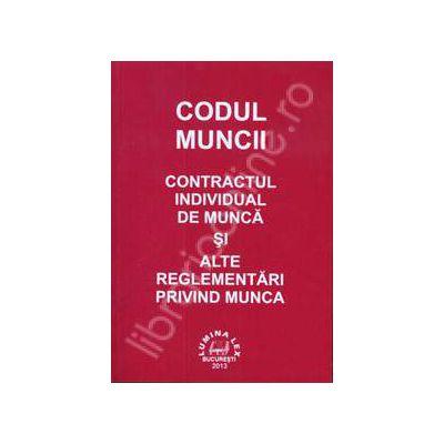 Codul Muncii. Contractul individual de munca si alte reglementari privind munca
