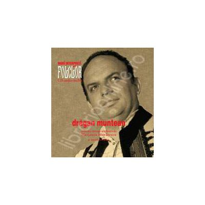 DRAGAN MUNTEAN. Mari interpreti de folclor. Volumul 3. Carte + CD