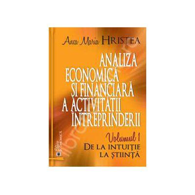 Analiza economica si financiara a activitatii intreprinderii. Volumul 1 - De la intuitie la stiinta