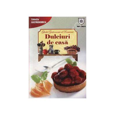Ghidul gastronomic al Romaniei. Dulciuri de casa (Editie de chiosc)