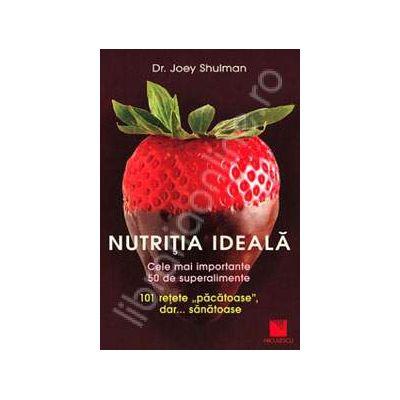 Nutritia ideala. Cele mai importante 50 de superalimente