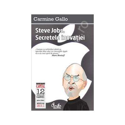Steve Jobs. Secretele inovatiei. (editia Capital)