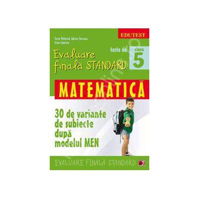 Teste de evaluare finala STANDARD, clasa a V-a. Matematica - 30 de variante de subiecte dupa modelul MEN