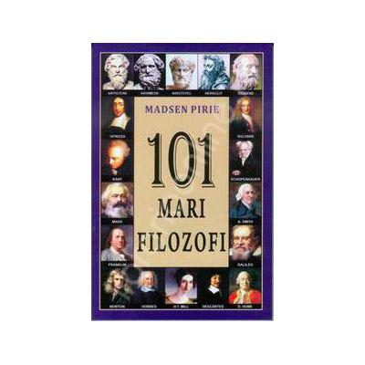 101 mari filozofi. Creatorii gandirii moderne