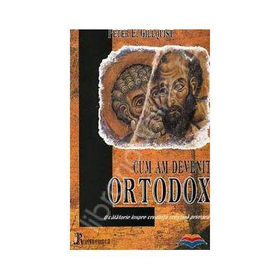 Cum am devenit ortodox. O calatorie inspre credinta crestina primara