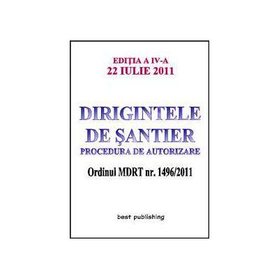 Dirigintele de santier - procedura de autorizare ( editia a IV-a ) 22 iulie 2011