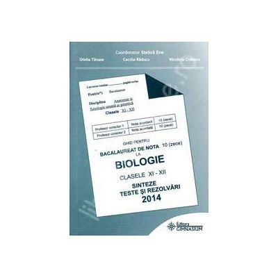 Bacalaureat biologie 2014 clasele XI-XII. Sinteze teste si rezolvari (Ghid pentru bacalaureat de nota 10)
