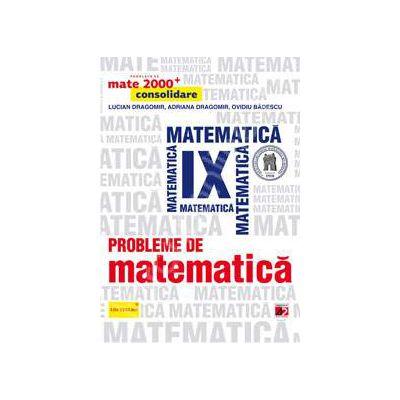 Probleme de matematica pentru clasa a IX-a. Consolidare (Colectia, mate 2000+) - Editie 2016