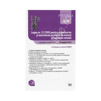Legea nr. 51/1995 pentru organizarea si exercitarea profesiei de avocat si legislatie conexa - Editie Standard Legislatie consolidata. Actualizata 27 august 2013