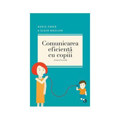 Comunicarea eficienta cu copiii (acasa si la scoala)