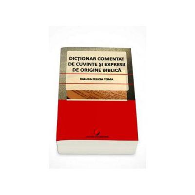 Dictionar comentat de cuvinte si expresii de origine biblica (Raluca-Felicia Toma)