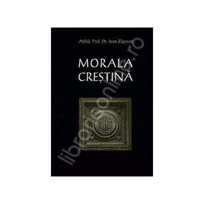 Morala crestina. Manual pentru seminariile teologice (Ioan Zagrean)