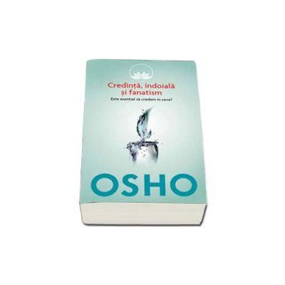OSHO. Credinta, indoiala, fanatism - Volumul 3