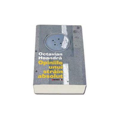 Octavian Hoandra, Opiniile unui strain absolut