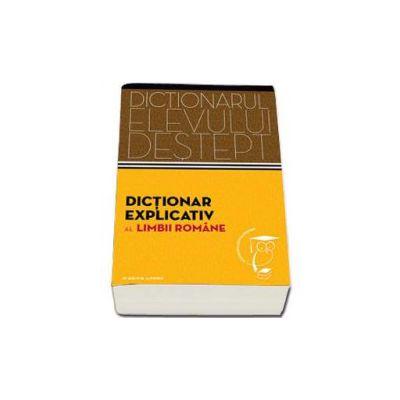 Dictionar explicativ al limbii romane. Dictionarul elevului destept (Elena Comsulea)