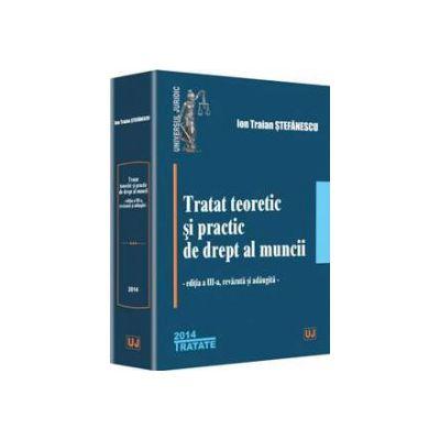 Tratat teoretic si practic de drept al muncii. Editia a III-a, revazuta si adaugita