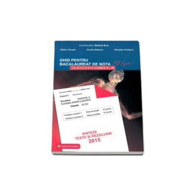 Bacalaureat biologie 2015 clasele XI-XII. Sinteze teste si rezolvari - Ghid pentru bacalaureat de nota 10 (Stelica Ene)
