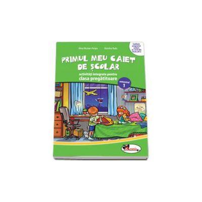 Primul meu caiet de SCOLAR. Activitati integrate pentru clasa pregatitoare - Semestrul 1 (Dumitra Radu)