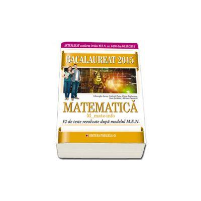 Bacalaureat 2015, matematica M_Mate-info, 50 de teste rezolvate dupa modelul M. E. N.