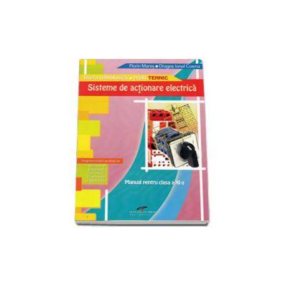 Sisteme de actionare electrica. Manual clasa pentru clasa a XI-a. Filiera tehnologica, profil tehnic