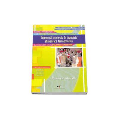Tehnologii generale in industria alimentara fermentativa. Manual prntru clasa a X-a - Domeniul pregatirii de baza: Industrie Alimentara