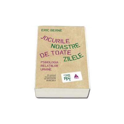 Eric Berne, Jocurile noastre de toate zilele. Psihologia relatiilor umane