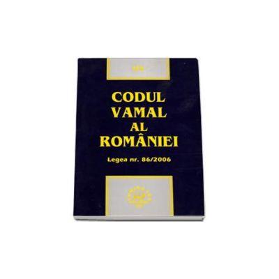 Codul vamal al Romaniei - Legea nr. 86/2006