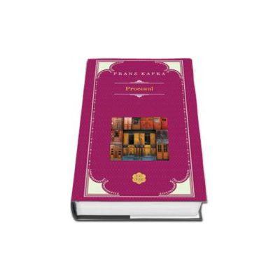 Procesul - Franz Kafka  (Editie Cartonata)