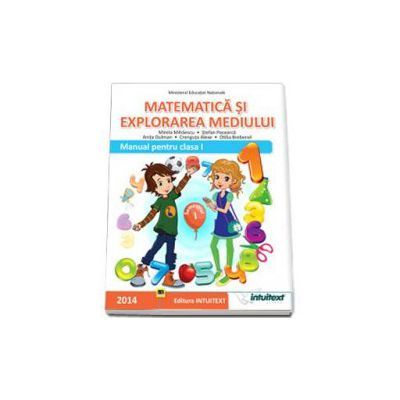 Matematica si explorarea mediului. Manual pentru clasa I - Semestrul I (Mirela Mihaescu)