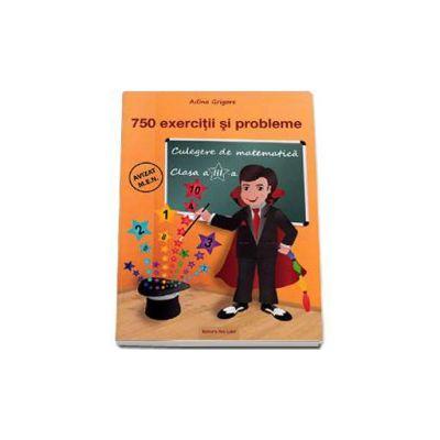 Culegere de matematica 750 exercitii si probleme pentru clasa a III-a (Adina Grigore)