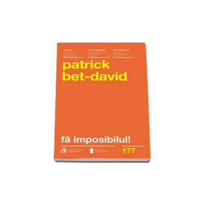 Patrick Bet David, Fa imposibilul! Cele 25 de legi ale realizarii imposibilului. Colectia carti cheie