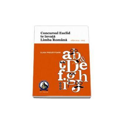 Culegere Limba romana Euclid clasa pregatitoare, editia 2014 - 2015. Concursul EUCLID te invata Limba romana
