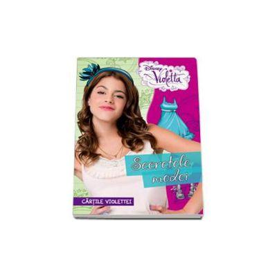 Violetta. Secretele modei - Cartile Violettei - Editie cu coperti cartonate