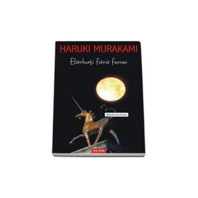 Haruki Murakami, Barbati fara femei - Traducere din limba japoneza de Iuliana si Florin Oprina