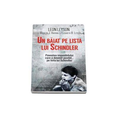 Un baiat pe lista lui Schindler - Povestea imposibilului care a devenit posibil... pe lista lui Schindler (Leon Leyson)