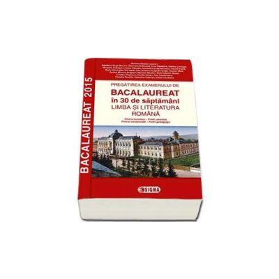 Bacalaureat Limba si literatura romana 2015 in 30 de saptamani. Filiera teoretica. Profil umanist, Filiera vocationala. Profil pedagogic