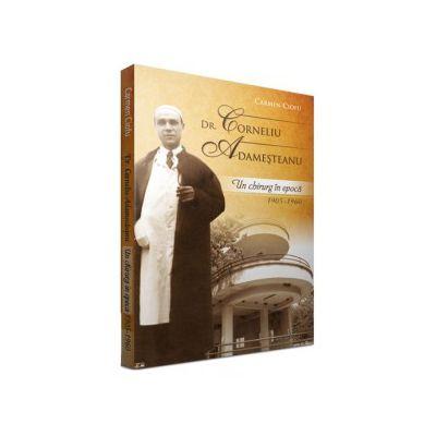 Dr. Adamesteanu Corneliu. Un chirurg in epoca