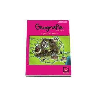 Geografie - Caiet de lucru pentru clasa a 4-a (Madalina Florea)