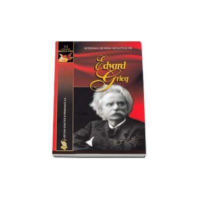 Edward Grieg -  Mari compozitori volumul 14. Editie Brosata (Adriana Liliana Rogovschi)