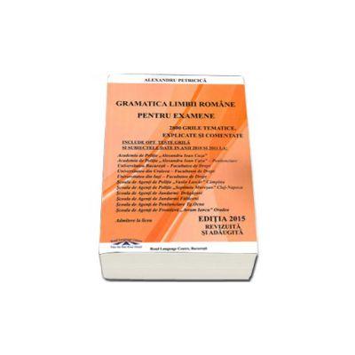 Gramatica Limbii Romane pentru examene (Editia 2015). 2800 grile tematice explicate si comentate. Academia de Politie