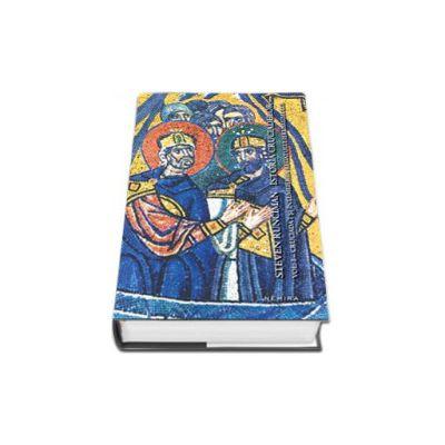 Istoria cruciadelor Volumul I - Cruciada I si intemeierea Regatului Ierusalimului (Steven Runciman)