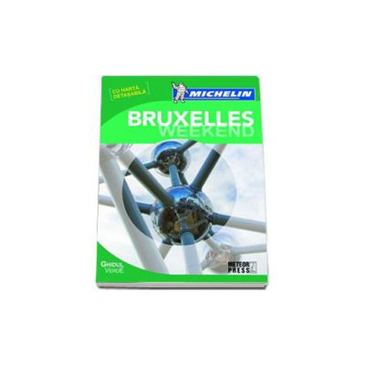 Bruxelles Weekend. Ghidul Michelin cu harta detasabila
