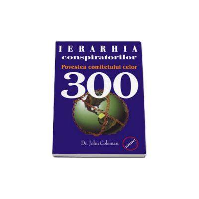Ierarhia conspiratorilor - Povestea comitetului celor 300