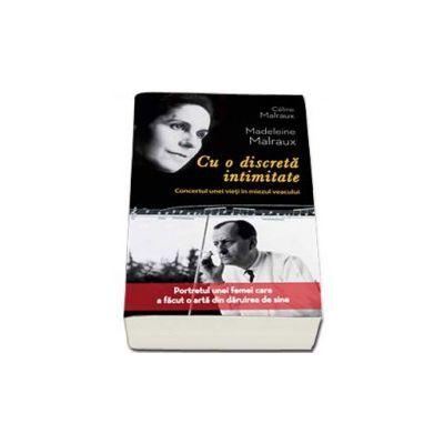 Celine Malraux, Cu o discreta intimitate. Portretul unei femei care a facut o arta din daruirea de sine