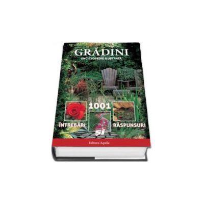 Gradini - 1001 de intrebari si raspunsuri. Enciclopedie ilustrata