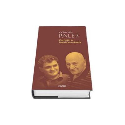 Octavian Paler, Convorbiri cu Daniel Cristea Enache - Editia a II-a cu coperti cartonate
