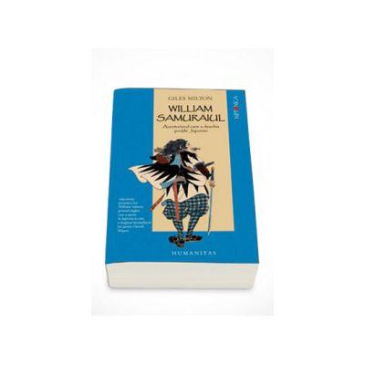 William Samuraiul. Aventurierul care a deschis portile Japoniei - Giles Milton