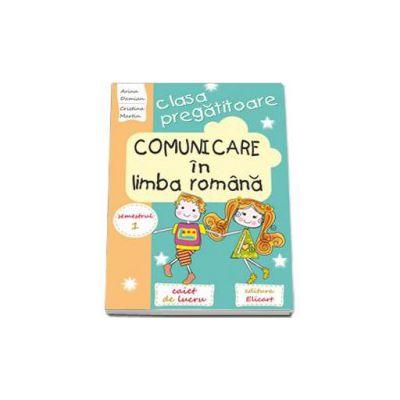 Comunicare in limba romana. Caiet de lucru pentru clasa pregatitoare semestrul I (Arina Damian)