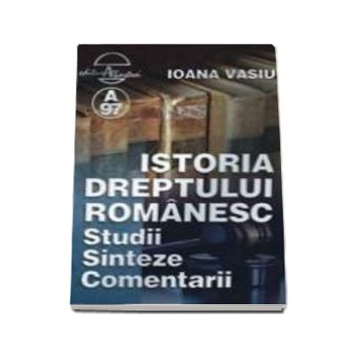 Istoria dreptului romanesc. Studii, sinteze, comentarii