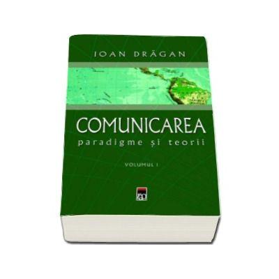 Comunicarea. Paradigme si teorii - Volumele 1 si 2